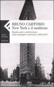 Foto Cover di New York e il moderno. Società, arte e architettura nella metropoli americana (1876-1917), Libro di Bruno Cartosio, edito da Feltrinelli