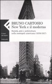 New York e il moderno. Società, arte e architettura nella metropoli americana (1876-1917)