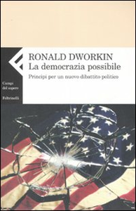 Libro La democrazia possibile. Principi per un nuovo dibattito politico Ronald Dworkin