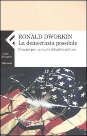 La democrazia possibile. Principi per un nuovo dibattito politico