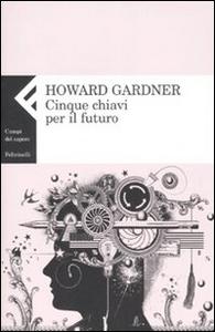 Libro Cinque chiavi per il futuro Howard Gardner