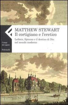 Voluntariadobaleares2014.es Il cortigiano e l'eretico. Leibniz, Spinoza e il destino di Dio nel mondo moderno Image