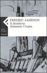 Libro Il desiderio chiamato utopia Fredric Jameson