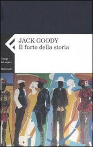Libro Il furto della storia Jack Goody