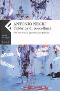 Libro Fabbrica di porcellana. Per una nuova grammatica politica Antonio Negri