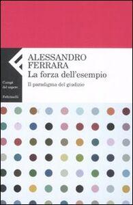 Libro La forza dell'esempio. Il paradigma del giudizio Alessandro Ferrara