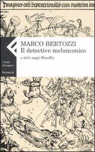 Libro Il detective melanconico e altri saggi filosofici Marco Bertozzi