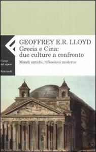 Libro Grecia e Cina: due culture a confronto. Mondi antichi, riflessioni moderne Geoffrey E. Lloyd