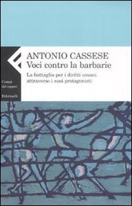 Voci contro le barbarie. La battaglia per i diritti umani attraverso i suoi protagonisti - Antonio Cassese - copertina