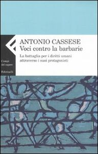 Foto Cover di Voci contro le barbarie. La battaglia per i diritti umani attraverso i suoi protagonisti, Libro di Antonio Cassese, edito da Feltrinelli