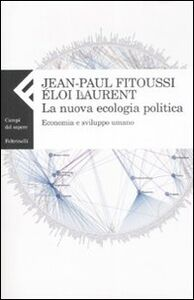Libro La nuova ecologia politica. Economia e sviluppo umano Jean-Paul Fitoussi , Éloi Laurent