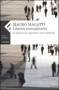 Foto Cover di Libertà immaginaria. Le illusioni del capitalismo tecno-nichilista, Libro di Mauro Magatti, edito da Feltrinelli