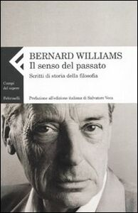 Libro Il senso del passato. Scritti di storia della filosofia. Vol. 2 Bernard Williams