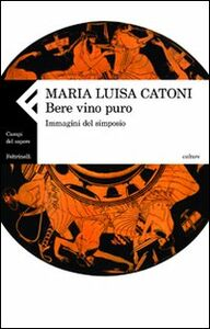 Libro Bere vino puro. Immagini del simposio M. Luisa Catoni