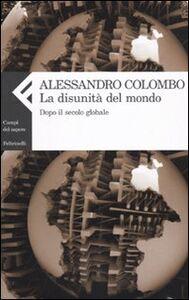 Libro La disunità del mondo. Dopo il secolo globale Alessandro Colombo