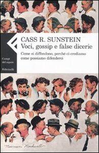 Foto Cover di Voci, gossip e false dicerie. Come si diffondono, perché ci crediamo, come possiamo difenderci, Libro di Cass R. Sunstein, edito da Feltrinelli