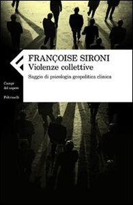 Libro Violenze collettive. Saggio di psicologia geopolitica clinica Françoise Sironi