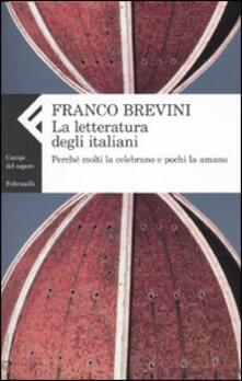 La letteratura degli italiani. Perché molti la celebrano e pochi la amano.pdf