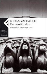 Libro Per sentito dire. Conoscenza e testimonianza Nicla Vassallo