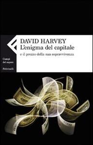Libro L' enigma del capitale e il prezzo della sua sopravvivenza David Harvey