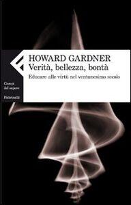 Libro Verità, bellezza, bontà. Educare alle virtù nel ventunesimo secolo Howard Gardner