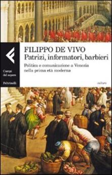 Filippodegasperi.it Patrizi, informatori, barbieri. Politica e comunicazione a Venezia nella prima età moderna Image