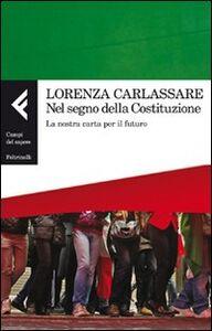 Foto Cover di Nel segno della Costituzione. La nostra carta per il futuro, Libro di Lorenza Carlassare, edito da Feltrinelli