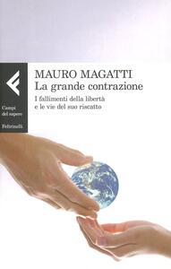 La grande contrazione. I fallimenti della libertà e le vie del suo riscatto - Mauro Magatti - copertina