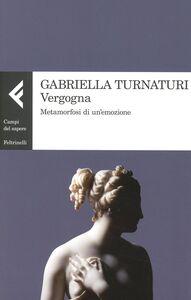 Foto Cover di Vergogna. Metamorfosi di un'emozione, Libro di Gabriella Turnaturi, edito da Feltrinelli