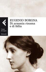 Libro Di armonia risuona e di follia Eugenio Borgna