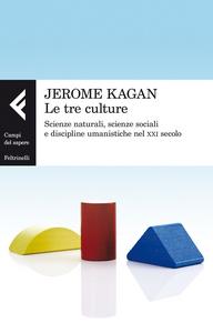 Libro Le tre culture. Scienze naturali, scienze sociali e discipline umanistiche nel XXI secolo Jerome Kagan