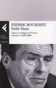 Foto Cover di Sullo Stato. Corso al Collège de France. Vol. 1: 1989-1990., Libro di Pierre Bourdieu, edito da Feltrinelli