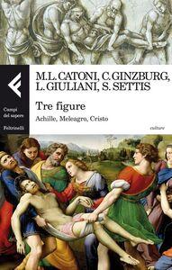 Foto Cover di Tre figure. Achille, Meleagro, Cristo, Libro di  edito da Feltrinelli