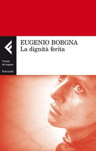 Libro La dignità ferita Eugenio Borgna