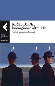 Libro Immaginare altre vite. Realtà, progetti, desideri Remo Bodei