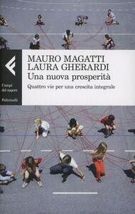 Libro Una nuova prosperità. Quattro vie per una crescita integrale Mauro Magatti , Laura Gherardi