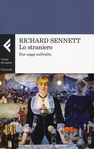 Foto Cover di Lo straniero. Due saggi sull'esilio, Libro di Richard Sennett, edito da Feltrinelli