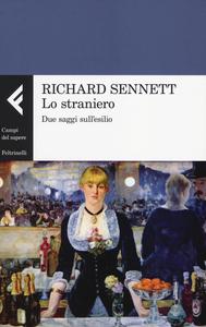 Libro Lo straniero. Due saggi sull'esilio Richard Sennett