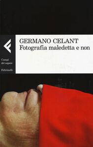 Foto Cover di Fotografia maledetta e non, Libro di Germano Celant, edito da Feltrinelli