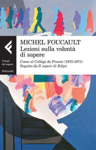 Libro Lezioni sulla volontà di sapere. Corso al Collège de France (1970-1971). Seguito da «Il sapere di Edipo» Michel Foucault