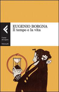 Foto Cover di Il tempo e la vita, Libro di Eugenio Borgna, edito da Feltrinelli