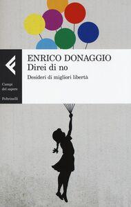 Libro Direi di no. Desideri di migliori libertà Enrico Donaggio