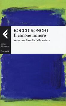 Il canone minore. Verso una filosofia della natura - Rocco Ronchi - copertina