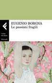Libro Le passioni fragili Eugenio Borgna