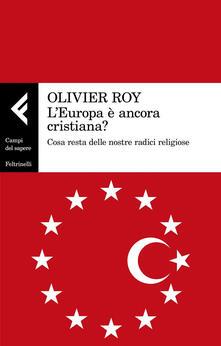 Equilibrifestival.it L' Europa è ancora cristiana? Cosa resta delle nostre radici religiose Image