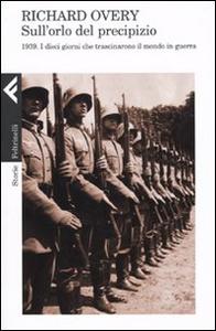 Libro Sull'orlo del precipizio. 1939. Il mondo in guerra Richard J. Overy