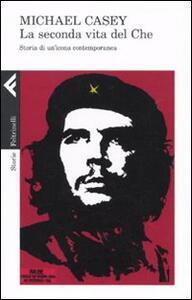 La seconda vita del Che. Storia di un'icona contemporanea