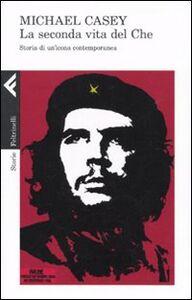 Libro La seconda vita del Che. Storia di un'icona contemporanea Michael Casey