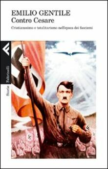 Antondemarirreguera.es Contro Cesare. Cristianesimo e totalitarismo nell'epoca dei fascismi Image