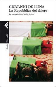 Foto Cover di La repubblica del dolore. Le memorie di un'Italia divisa, Libro di Giovanni De Luna, edito da Feltrinelli
